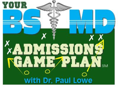 Your_BS_MD_Admissions_GAME_PLAN_Dr_Paul_Lowe_Independent_Educational_Consultant